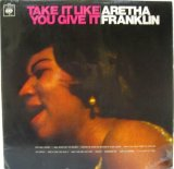 ARETHA FRANKLIN / Take It Like You Give It