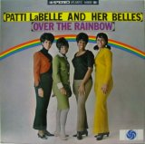 PATTI LaBELLE & HER BELLES / Over The Rainbow