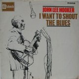 JOHN LEE HOOKER / I Want To Shout The Blues
