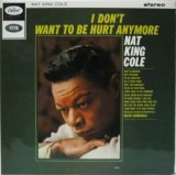 NAT KING COLE / I Don't Want To Be Hurt Anymore