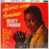 MIGHTY SPARROW / The Calypso King Of Trinidad