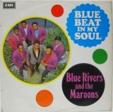 BLUE RIVERS & the MAROONS / Blue Beat In My Soul