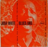 JOSH WHITE / Blues And ...