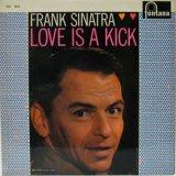 FRANK SINATRA / Love Is A Kick