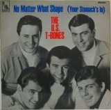 U.S. T-BONES / No Matter What Shape (Your Stomach's In)