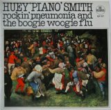HUEY 'PIANO' SMITH / Rockin' Pneumonia And The Boogie Woogie Flu