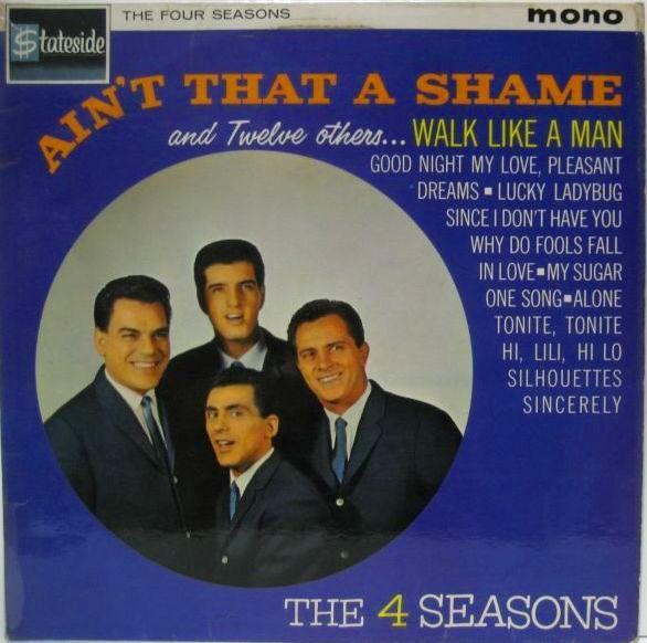 Four Seasons, The - Ain't That A Shame / Soon (I'll Be Home Again)